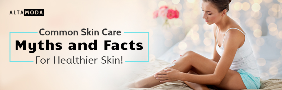 Common Skin Care Myths and Facts For Healthier Skin!